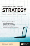 The Financial Times guide to strategy: how to create and deliver a useful strategy