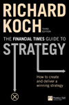 The Financial Times guide to strategy: how to create and deliver a winning strategy