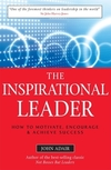 The inspirational leader: how to motivate, encourage & achieve success