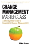 Change management masterclass: a step by step guide to successful change management